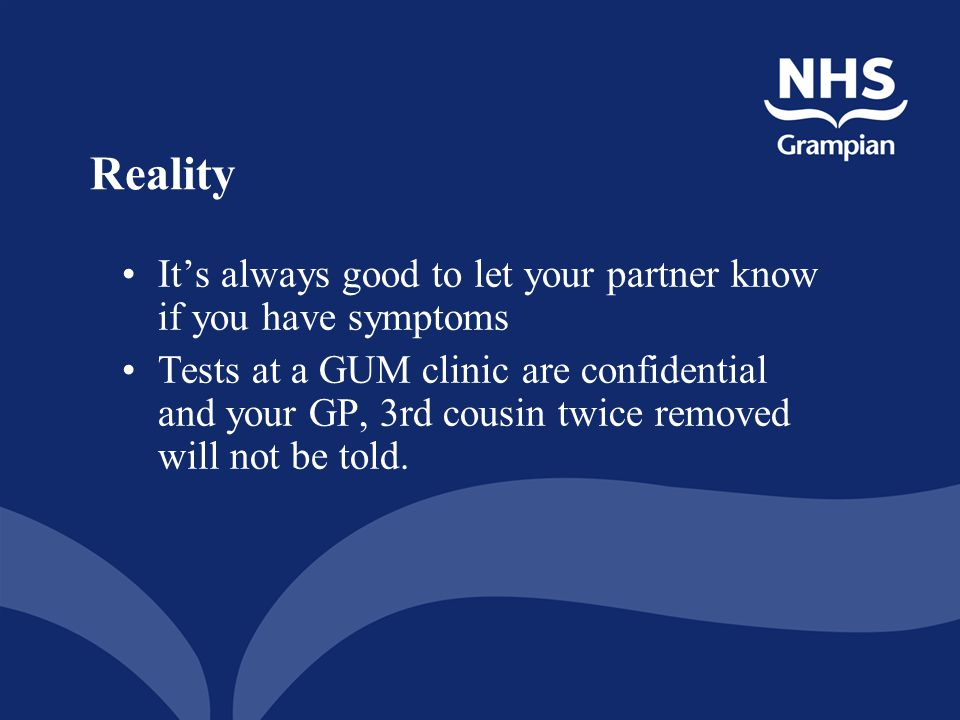 Reality It's always good to let your partner know if you have symptoms