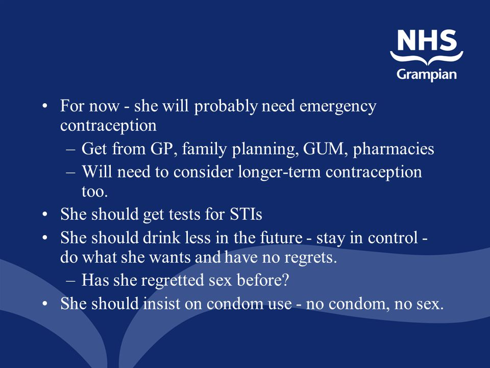 For now - she will probably need emergency contraception