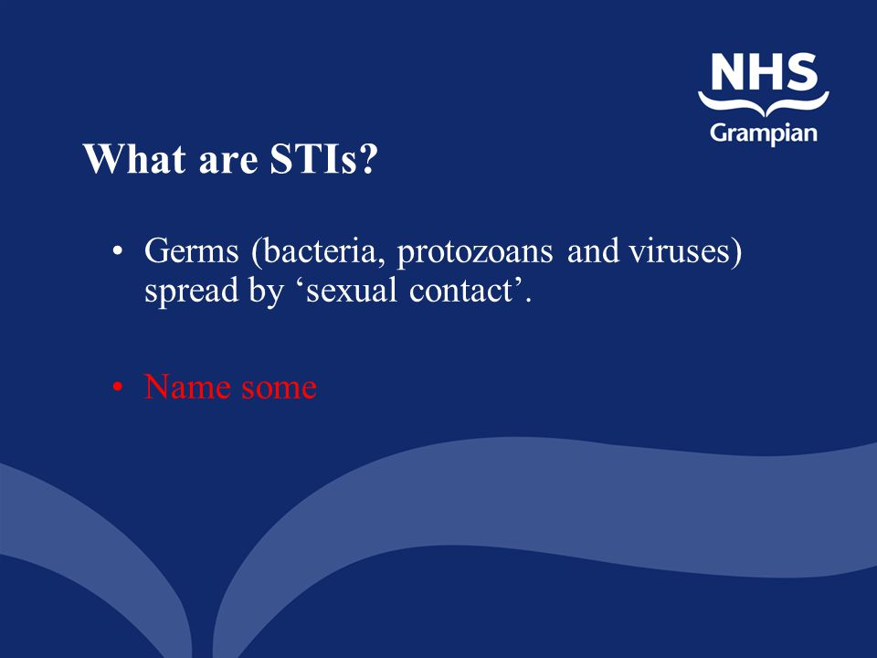 What are STIs Germs (bacteria, protozoans and viruses) spread by 'sexual contact'. Name some.