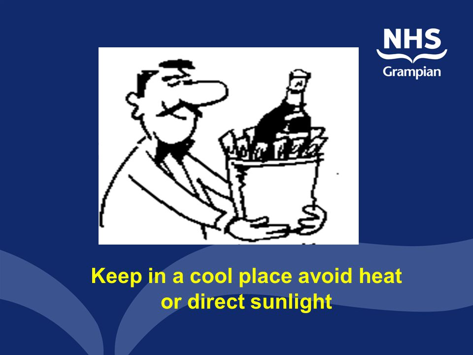 Keep in a cool place avoid heat or direct sunlight