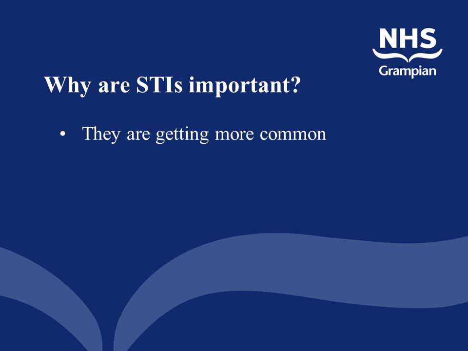 Why are STIs important They are getting more common