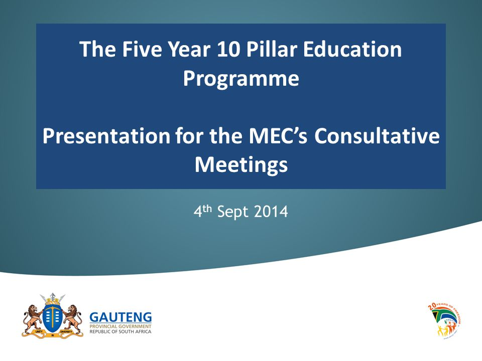 The Five Year 10 Pillar Education Programme Presentation for the MEC's Consultative Meetings