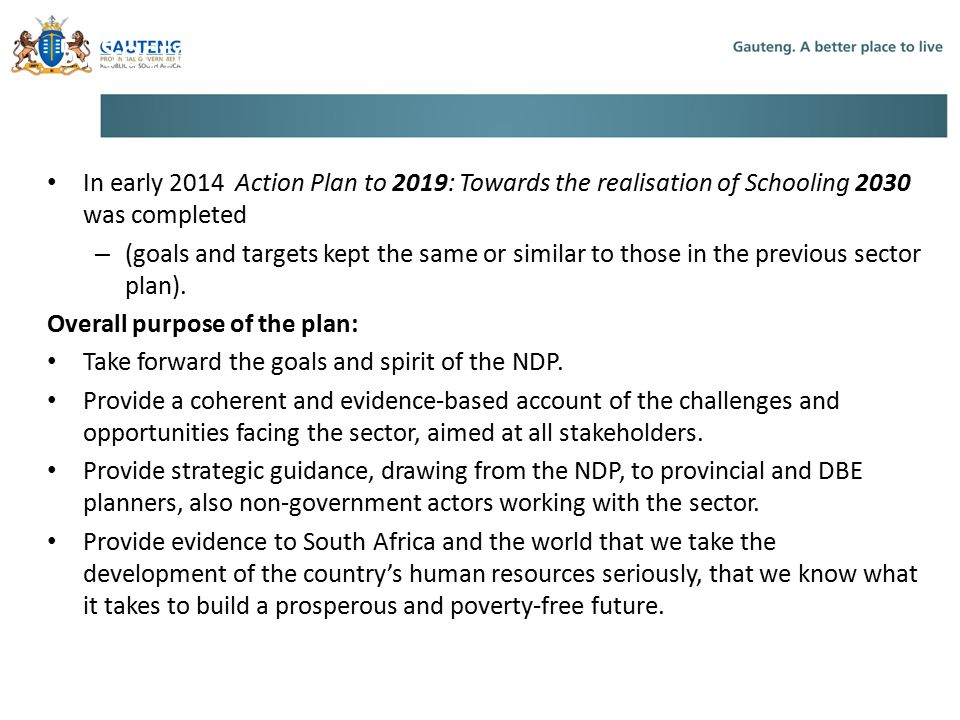 5. Sector Plan In early 2014 Action Plan to 2019: Towards the realisation of Schooling 2030 was completed.