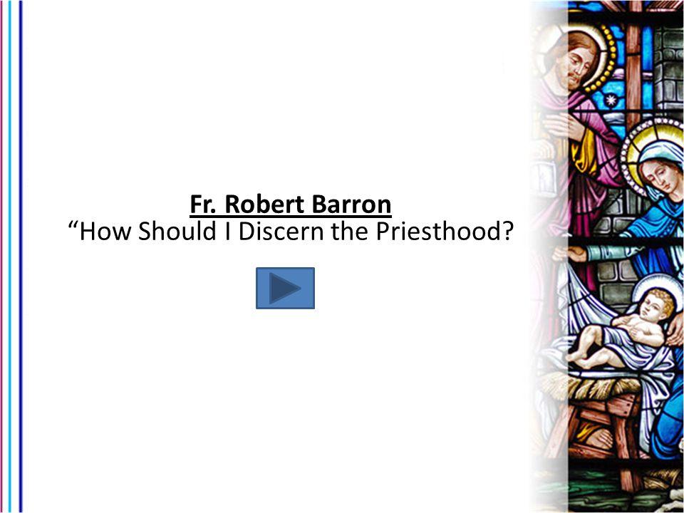 Fr. Robert Barron How Should I Discern the Priesthood