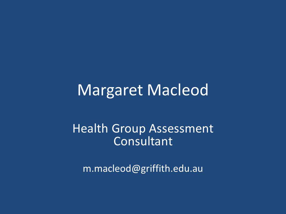 Health Group Assessment Consultant m.macleod@griffith.edu.au