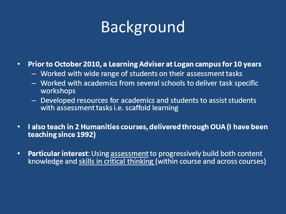 Background Prior to October 2010, a Learning Adviser at Logan campus for 10 years. Worked with wide range of students on their assessment tasks.