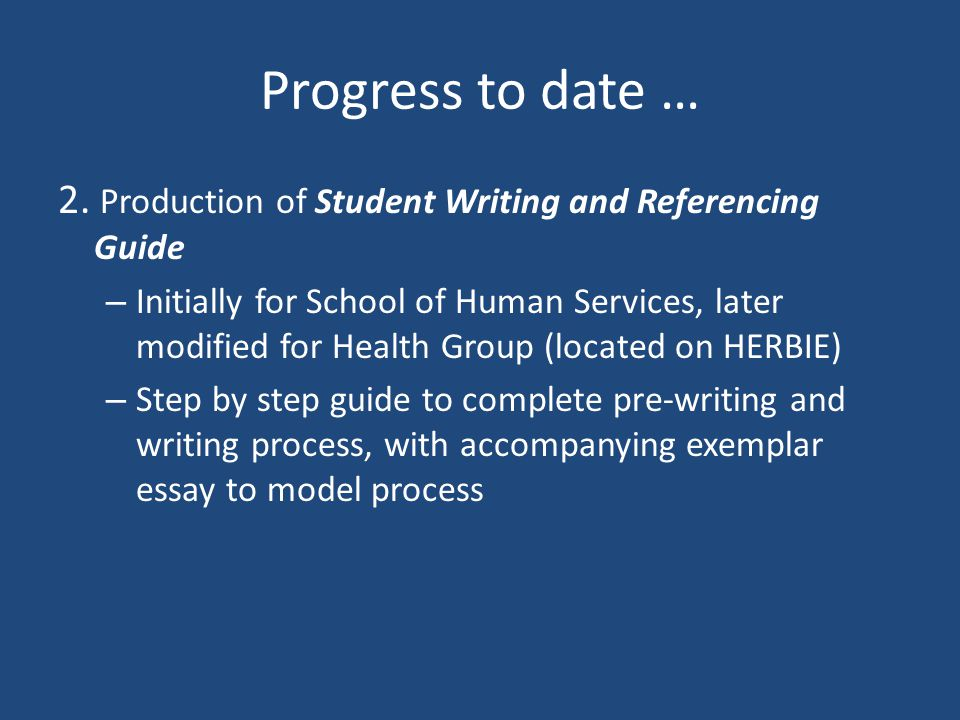 Progress to date … 2. Production of Student Writing and Referencing Guide.