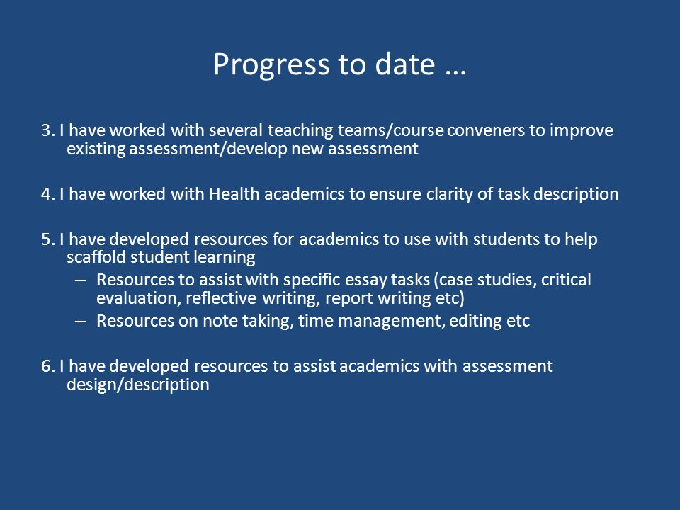 Progress to date … 3. I have worked with several teaching teams/course conveners to improve existing assessment/develop new assessment.