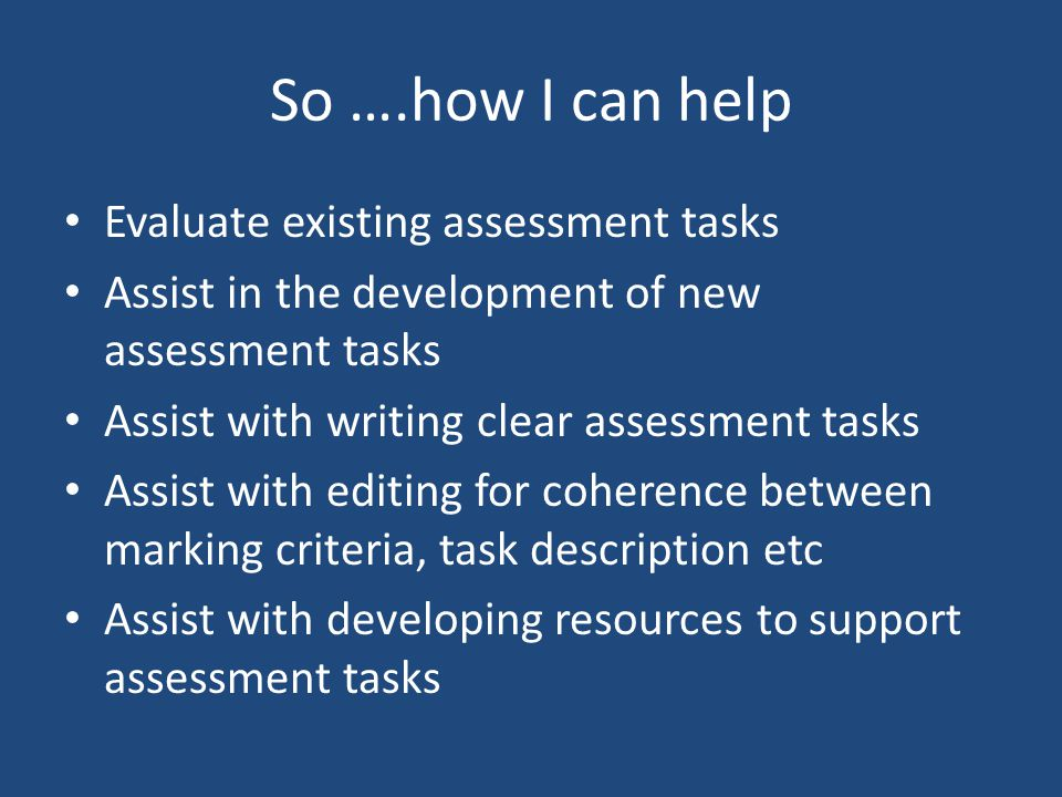 So ….how I can help Evaluate existing assessment tasks
