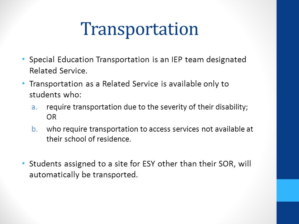 Transportation Special Education Transportation is an IEP team designated Related Service.