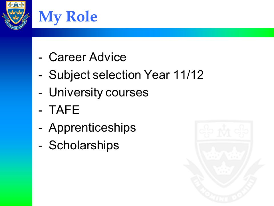 My Role Career Advice Subject selection Year 11/12 University courses