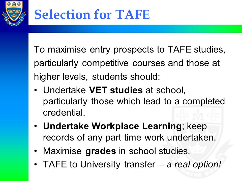 Selection for TAFE To maximise entry prospects to TAFE studies,