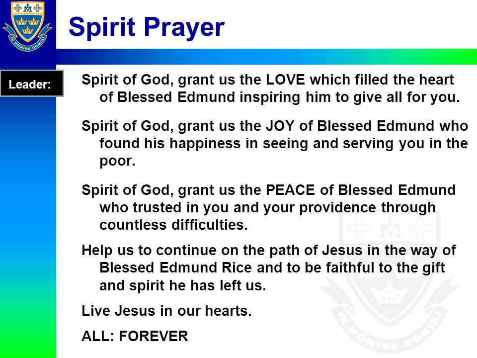Spirit Prayer Leader: Spirit of God, grant us the LOVE which filled the heart of Blessed Edmund inspiring him to give all for you.