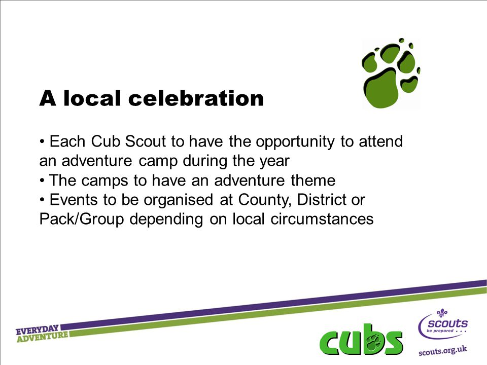 A local celebration Each Cub Scout to have the opportunity to attend an adventure camp during the year.