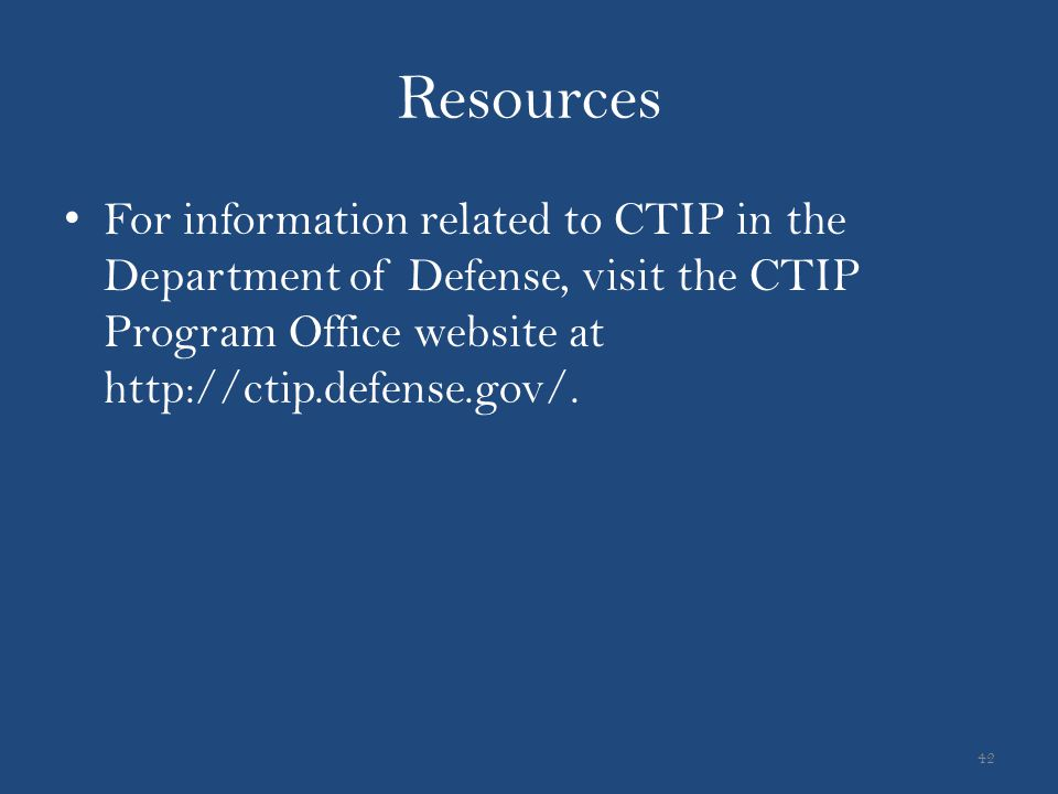 Resources For information related to CTIP in the Department of Defense, visit the CTIP Program Office website at http://ctip.defense.gov/.
