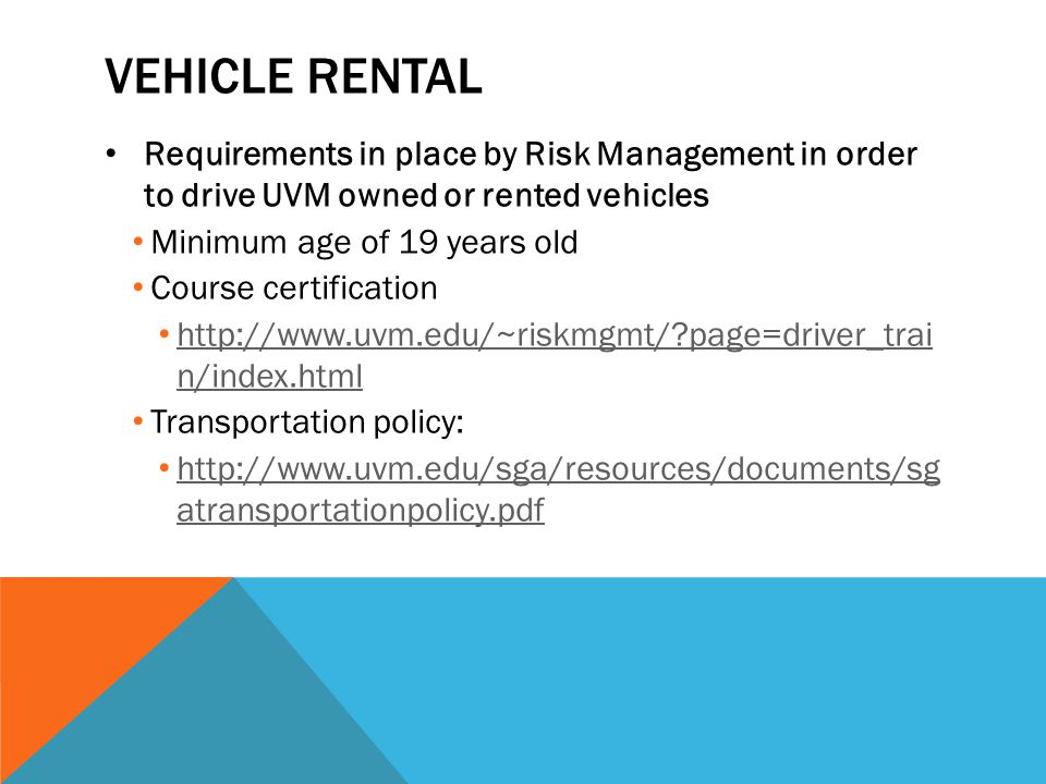 Vehicle rental Requirements in place by Risk Management in order to drive UVM owned or rented vehicles.