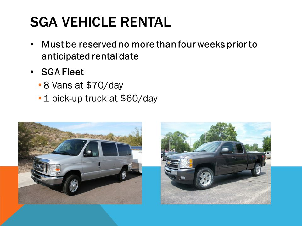 SGA Vehicle rental Must be reserved no more than four weeks prior to anticipated rental date. SGA Fleet.