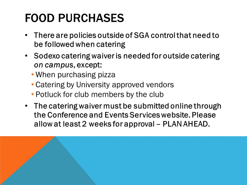 Food Purchases There are policies outside of SGA control that need to be followed when catering.
