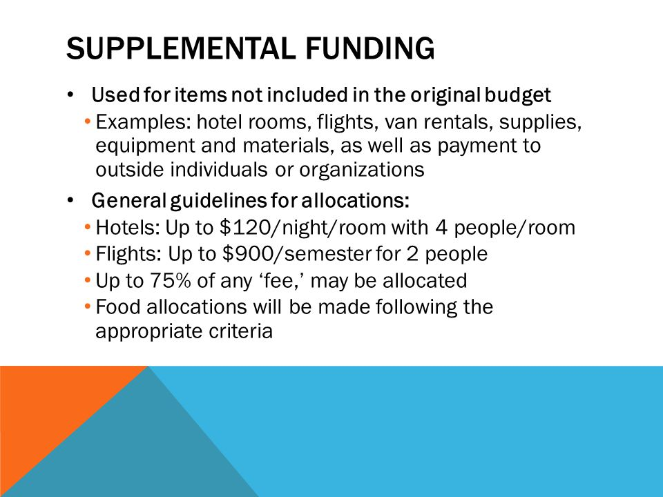 Supplemental funding Used for items not included in the original budget.