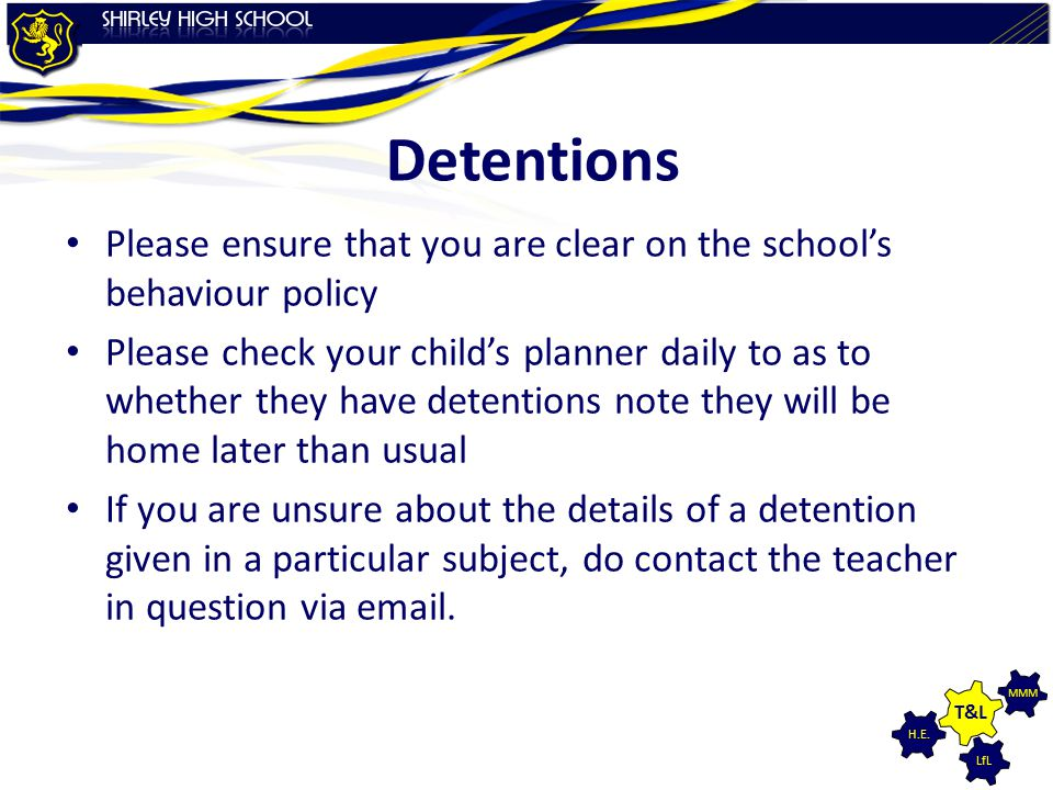 Detentions Please ensure that you are clear on the school's behaviour policy.