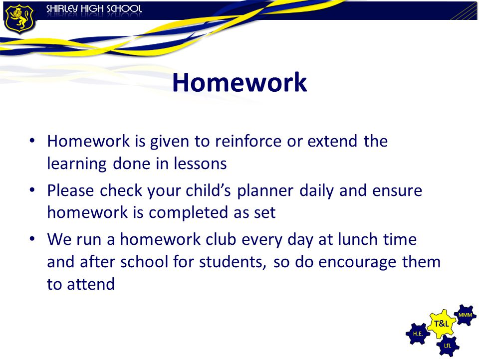 Homework Homework is given to reinforce or extend the learning done in lessons.