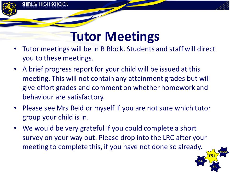 Tutor Meetings Tutor meetings will be in B Block. Students and staff will direct you to these meetings.
