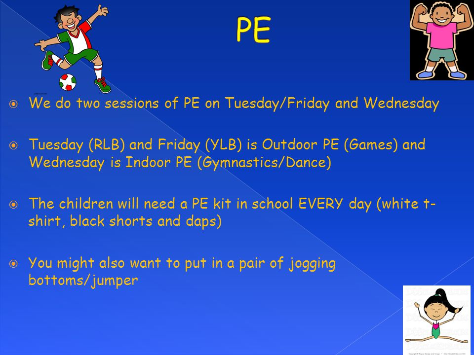 PE We do two sessions of PE on Tuesday/Friday and Wednesday