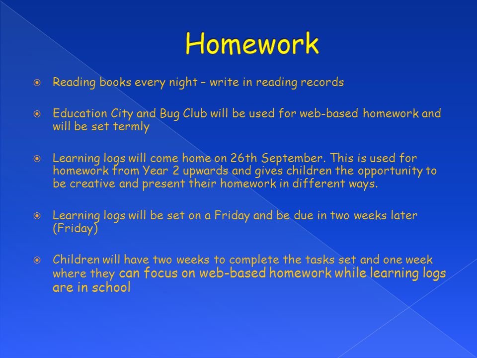 Homework Reading books every night – write in reading records