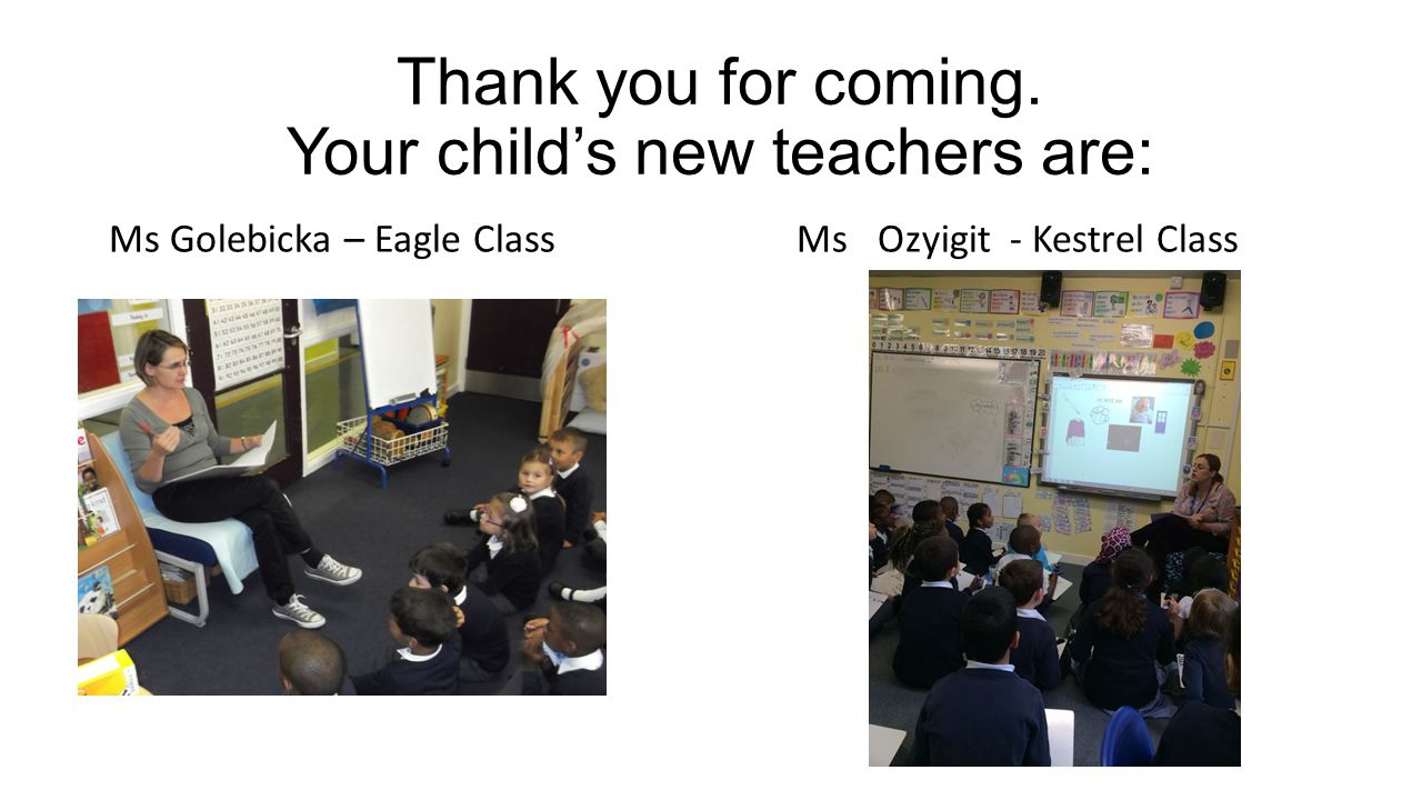 Thank you for coming. Your child's new teachers are: