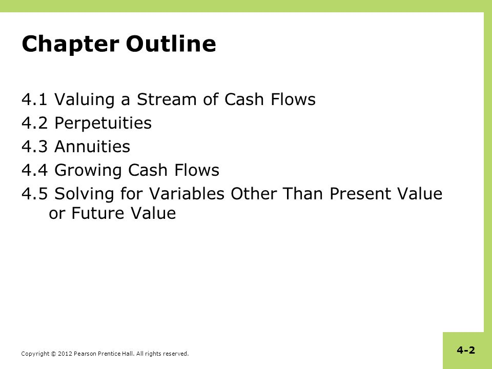 Chapter Outline 4.1 Valuing a Stream of Cash Flows 4.2 Perpetuities