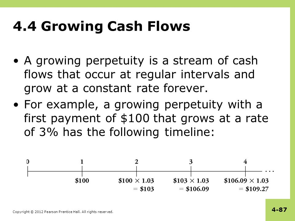 4.4 Growing Cash Flows A growing perpetuity is a stream of cash flows that occur at regular intervals and grow at a constant rate forever.