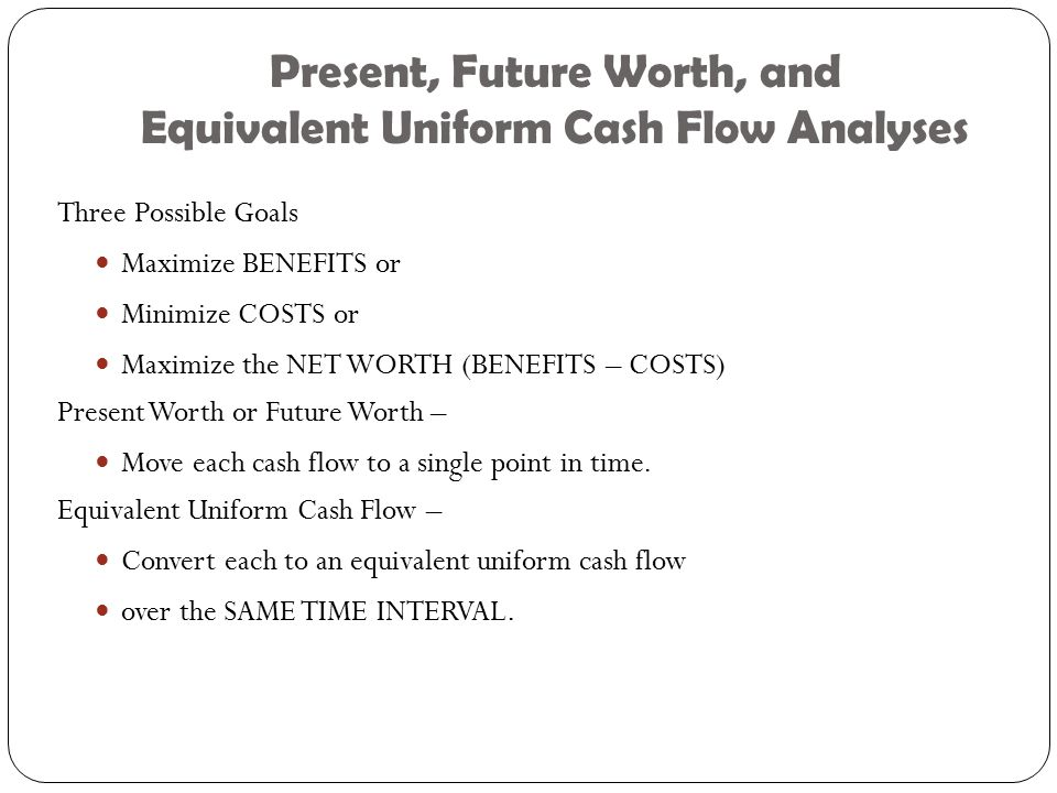 Present, Future Worth, and Equivalent Uniform Cash Flow Analyses