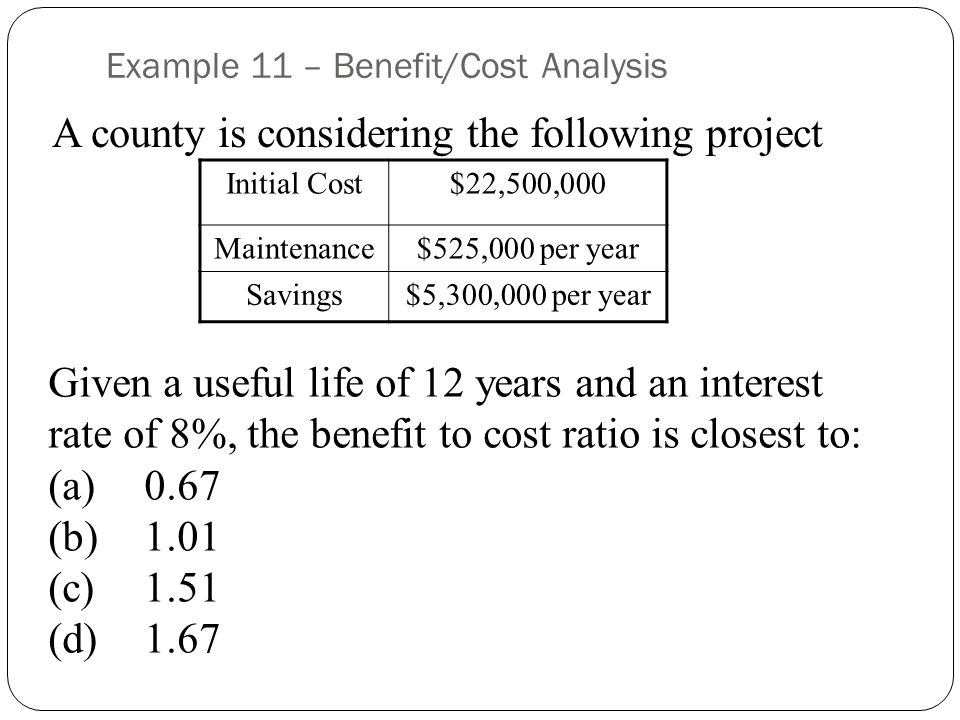 Example 11 – Benefit/Cost Analysis