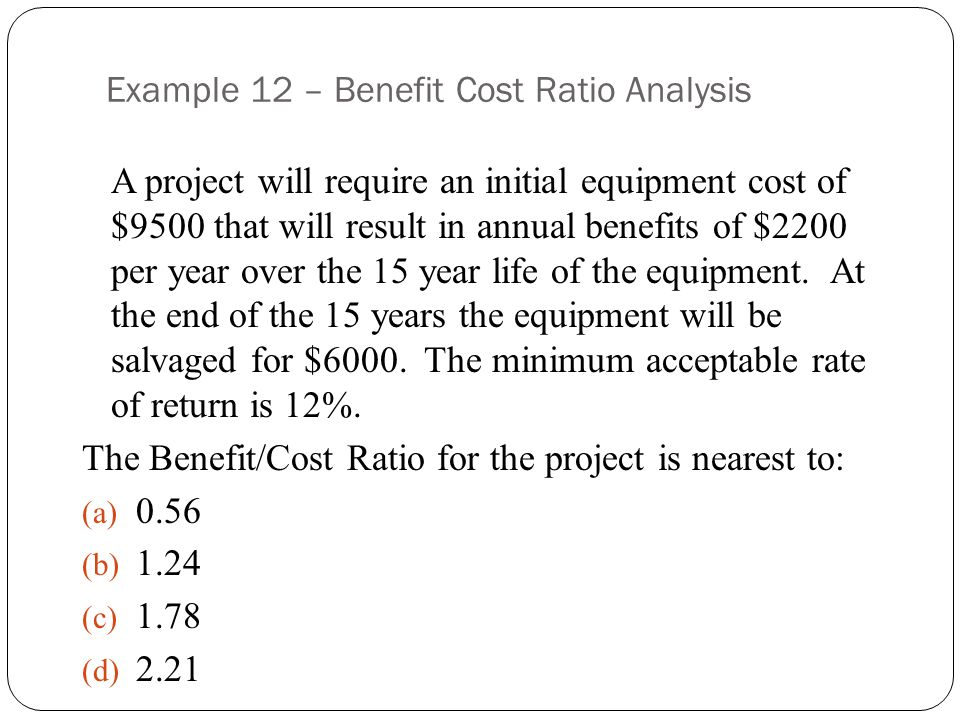 Example 12 – Benefit Cost Ratio Analysis
