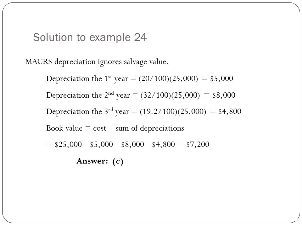 Solution to example 24 MACRS depreciation ignores salvage value.