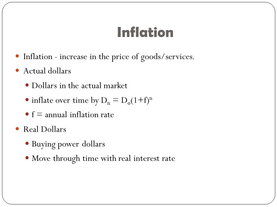 Inflation Inflation - increase in the price of goods/services.