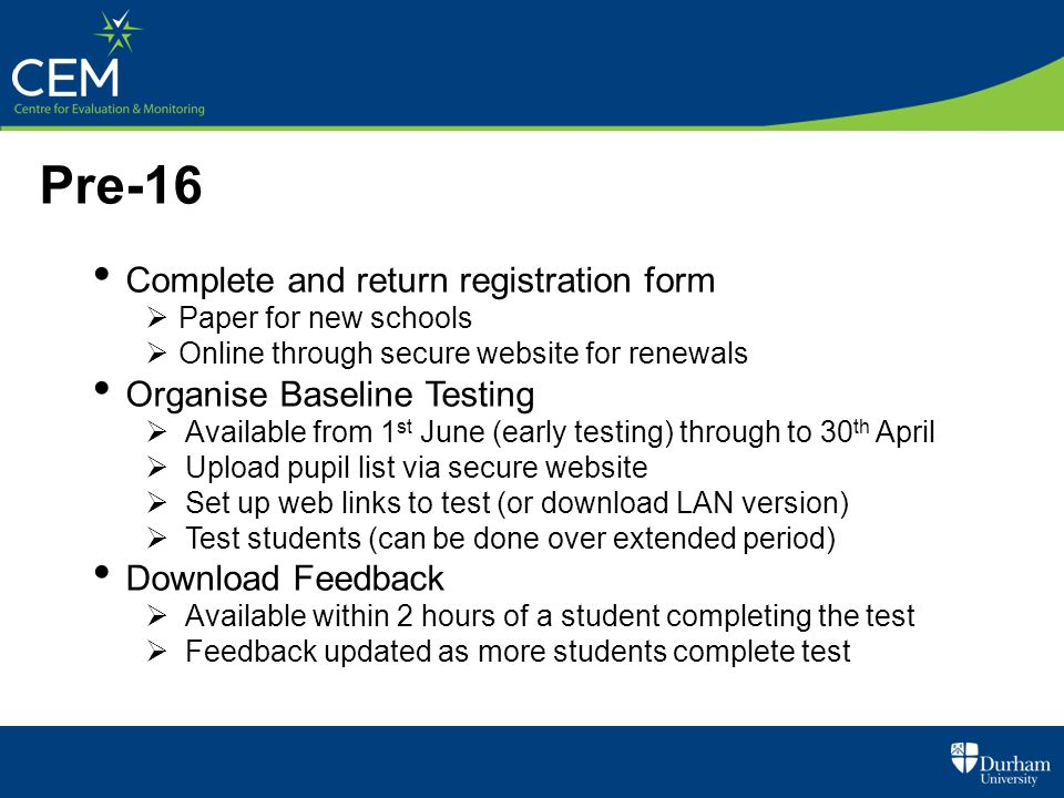 Pre-16 Complete and return registration form Organise Baseline Testing