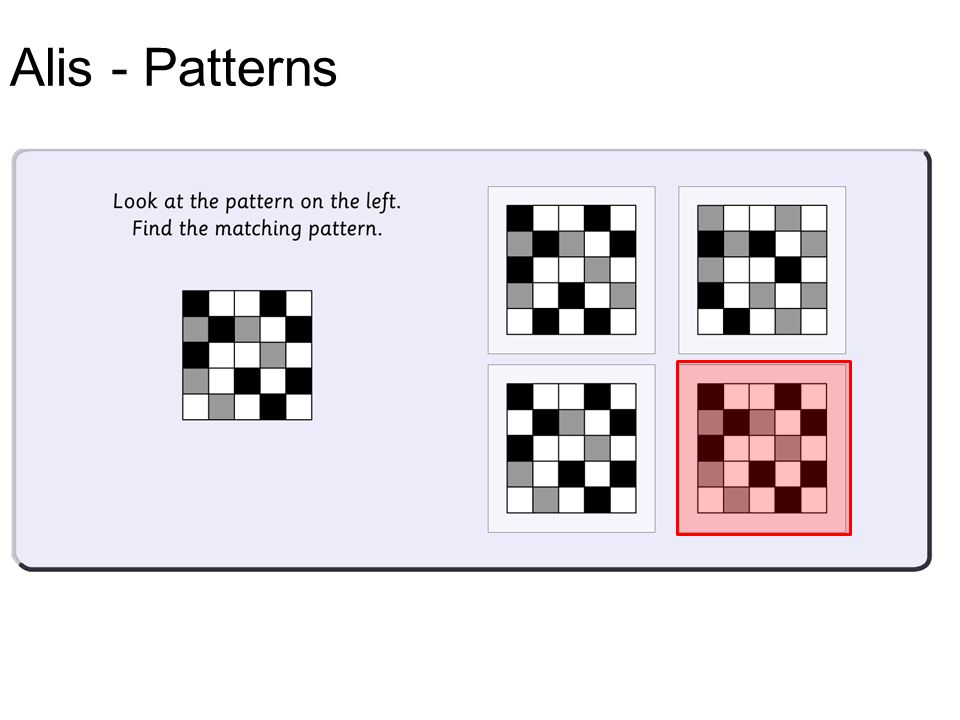 Alis - Patterns PSA – skimming & scanning skills. Decoding skills – can pupils read and understand the question