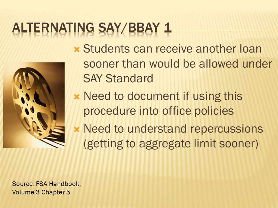 Alternating SAY/BBAY 1 Students can receive another loan sooner than would be allowed under SAY Standard.