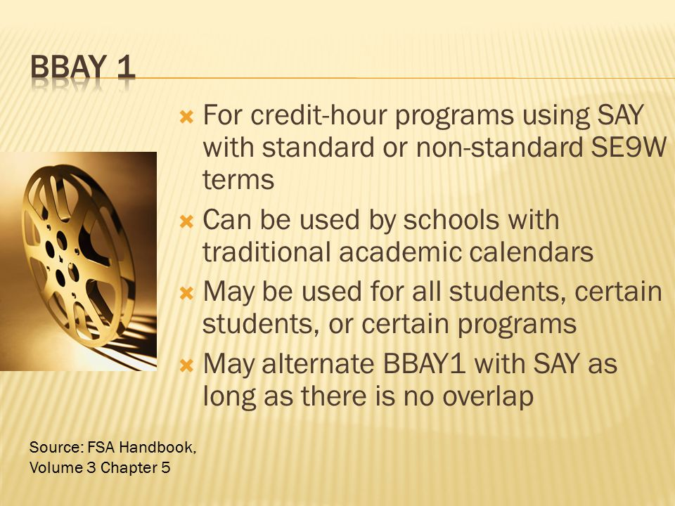 BBAY 1 For credit-hour programs using SAY with standard or non-standard SE9W terms. Can be used by schools with traditional academic calendars.