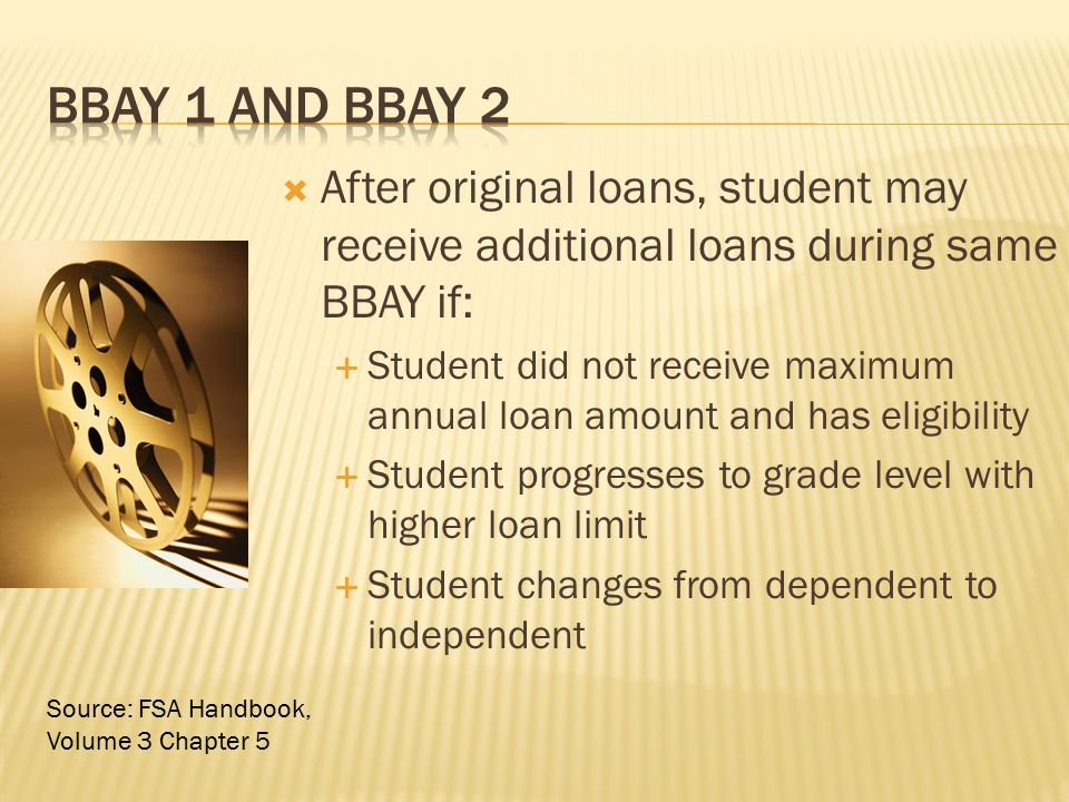 BBAY 1 and bbay 2 After original loans, student may receive additional loans during same BBAY if:
