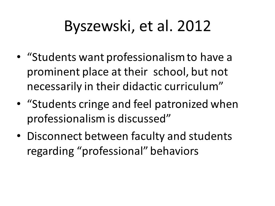Byszewski, et al. 2012 Students want professionalism to have a prominent place at their school, but not necessarily in their didactic curriculum