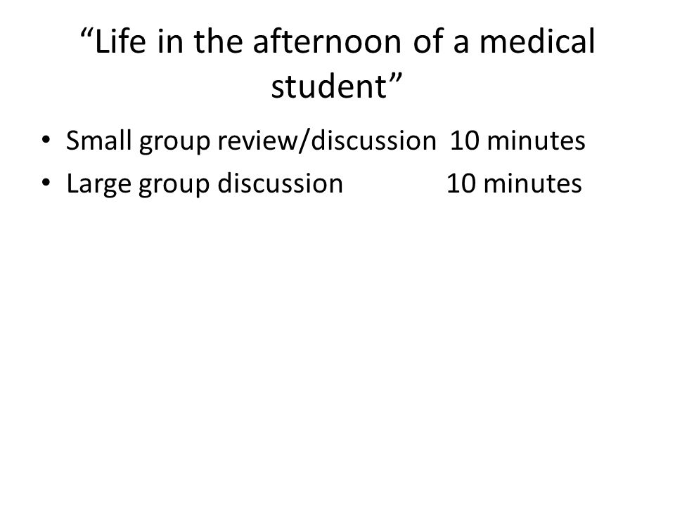 Life in the afternoon of a medical student