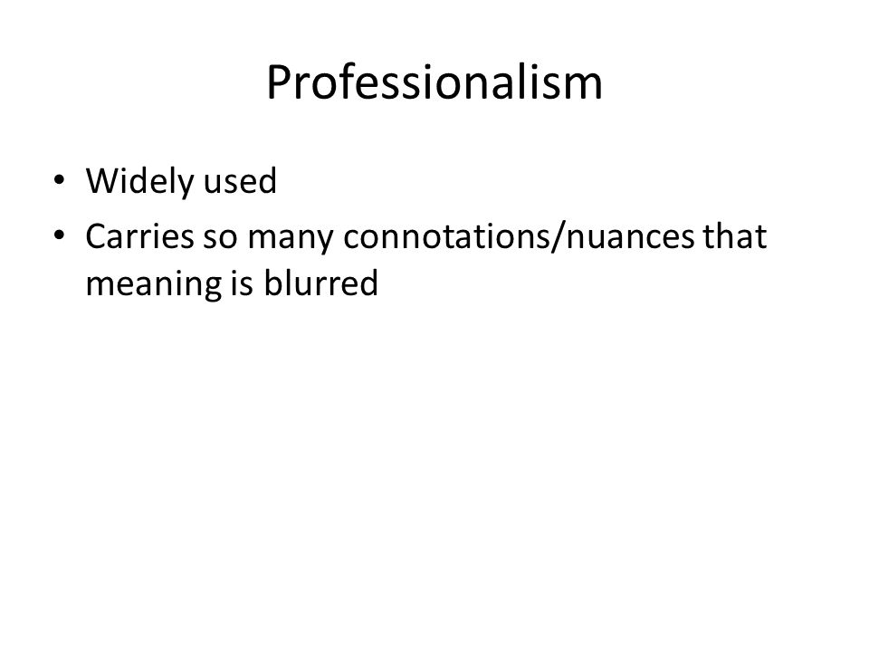 Professionalism Widely used