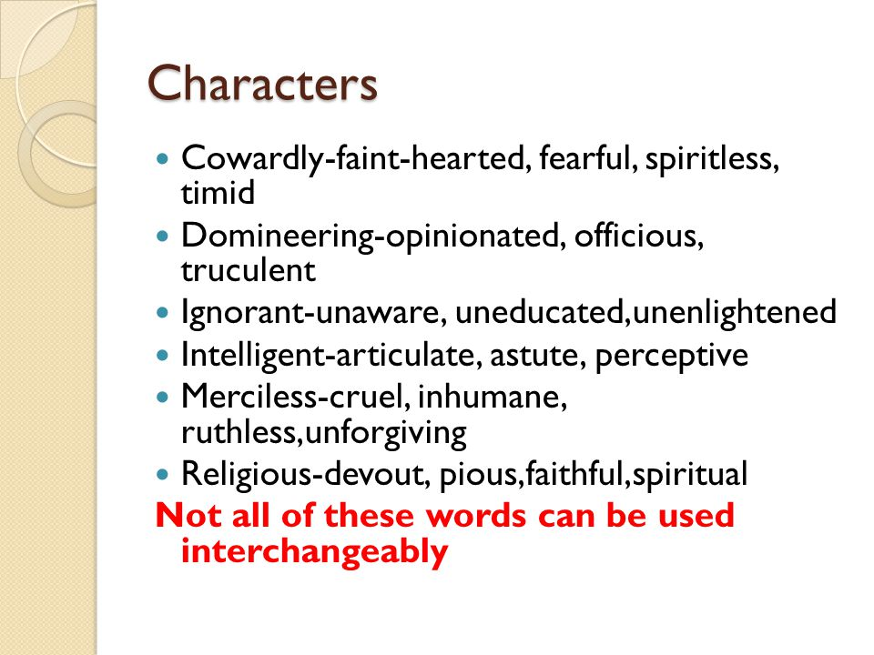 Characters Cowardly-faint-hearted, fearful, spiritless, timid