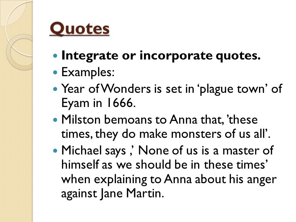 Quotes Integrate or incorporate quotes. Examples: