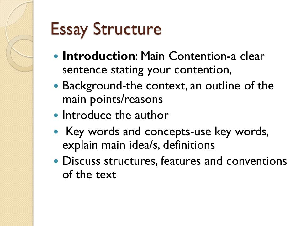 Essay Structure Introduction: Main Contention-a clear sentence stating your contention,