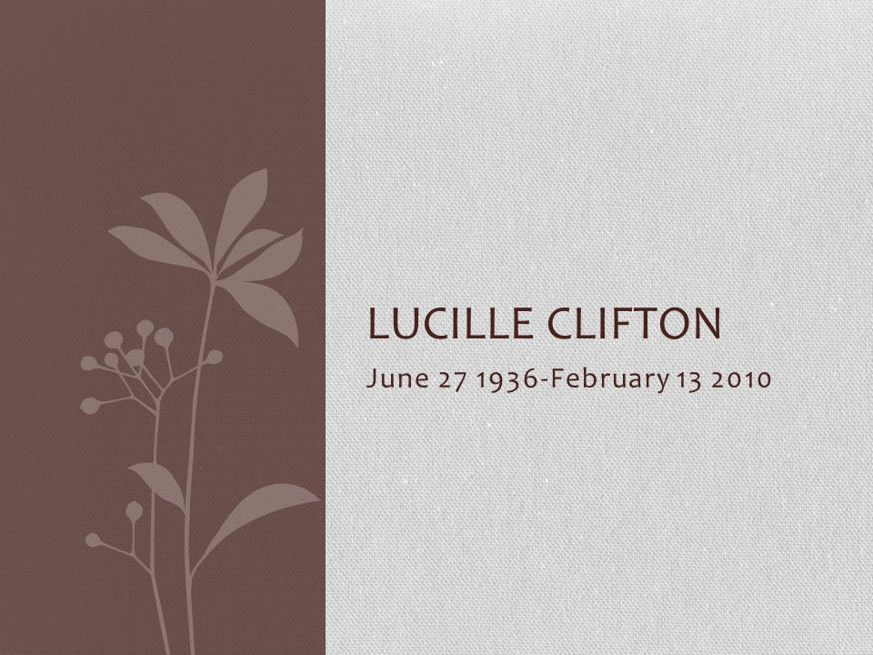 Lucille Clifton June 27 1936-February 13 2010