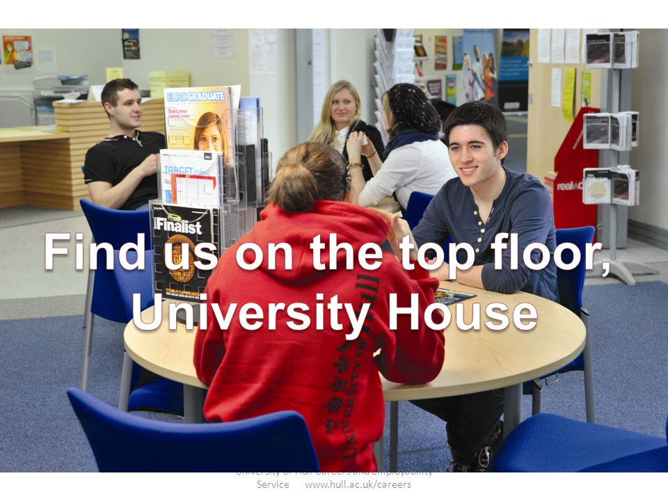 Find us on the top floor, University House