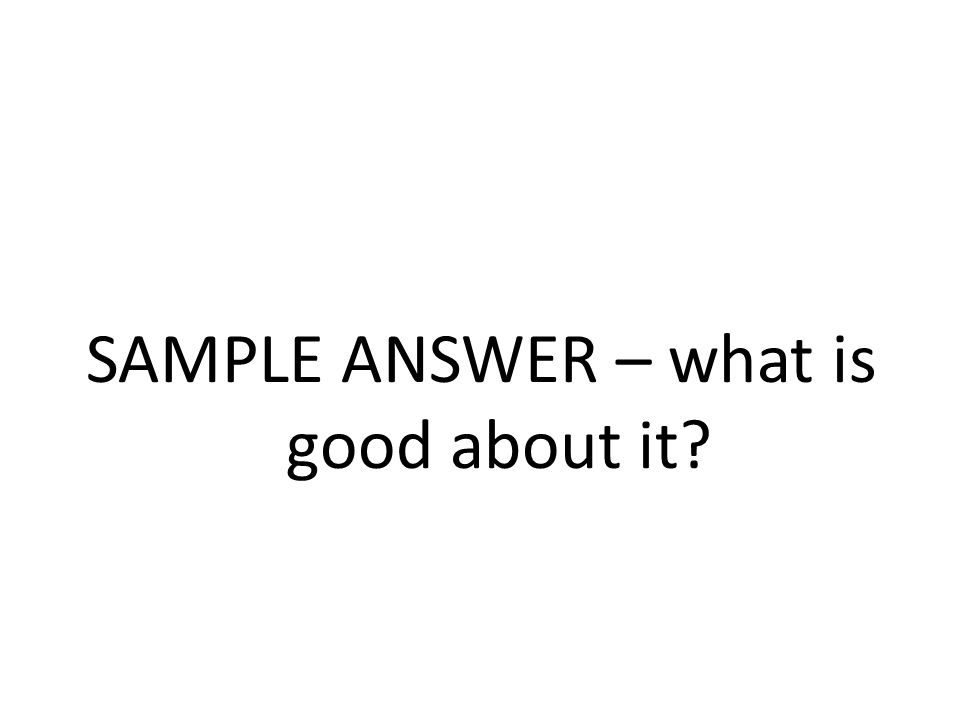 SAMPLE ANSWER – what is good about it